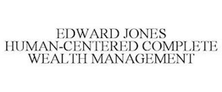 EDWARD JONES HUMAN-CENTERED COMPLETE WEALTH MANAGEMENT