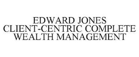 EDWARD JONES CLIENT-CENTRIC COMPLETE WEALTH MANAGEMENT