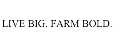 LIVE BIG. FARM BOLD.