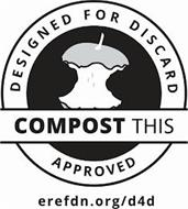 COMPOST THIS DESIGNED FOR DISCARD APPROVED EREFDN.ORG/D4D