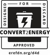 CONVERT2ENERGY DESIGNED FOR DISCARD APPROVED EREFDN.ORG/D4D