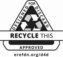 RECYCLE THIS DESIGNED FOR DISCARD APPROVED EREFDN.ORG/D4D