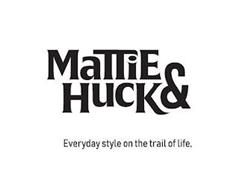 MATTIE & HUCK EVERYDAY STYLE ON THE TRAIL OF LIFE.