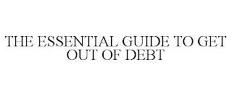 THE ESSENTIAL GUIDE TO GET OUT OF DEBT