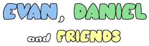 EVAN, DANIEL AND FRIENDS