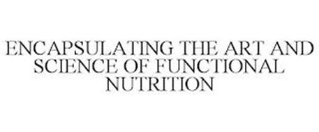ENCAPSULATING THE ART AND SCIENCE OF FUNCTIONAL NUTRITION