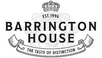 EST. 1996 BARRINGTON HOUSE THE TASTE OFDISTINCTION