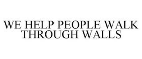 WE HELP PEOPLE WALK THROUGH WALLS