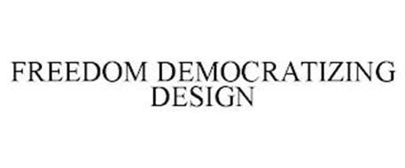 FREEDOM DEMOCRATIZING DESIGN