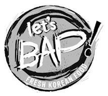 LET'S BAP! FRESH KOREAN FOOD