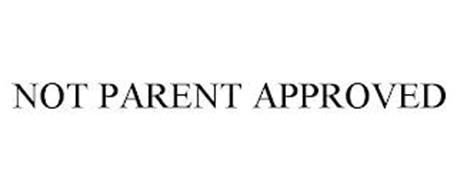 NOT PARENT APPROVED