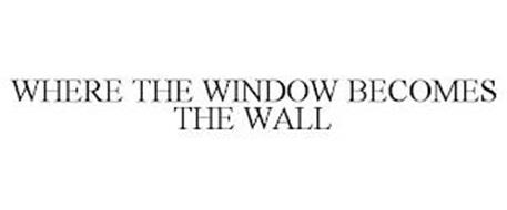 WHERE THE WINDOW BECOMES THE WALL