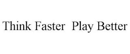 THINK FASTER. PLAY BETTER.