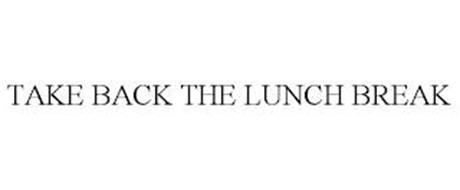TAKE BACK THE LUNCH BREAK