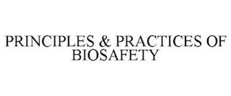 PRINCIPLES & PRACTICES OF BIOSAFETY