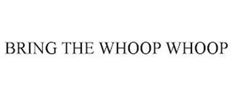 BRING THE WHOOP WHOOP