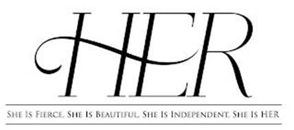 HER SHE IS FIERCE, SHE IS BEAUTIFUL, SHE IS INDEPENDENT, SHE IS HER