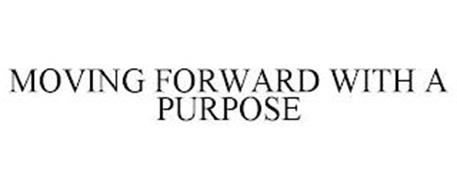 MOVING FORWARD WITH A PURPOSE