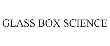 GLASS BOX SCIENCE