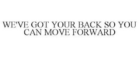 WE'VE GOT YOUR BACK SO YOU CAN MOVE FORWARD