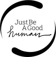 JUST BE A GOOD HUMAN