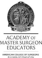 ACADEMY OF MASTER SURGEON EDUCATORS AMERICAN COLLEGE OF SURGEONS DIVISION OF EDUCATION AMERICAN COLLEGE OF SVRGEONS FOVNDED IN 1913 OMNIBVS PER ARTEM FIDEMQVE PRODESSE