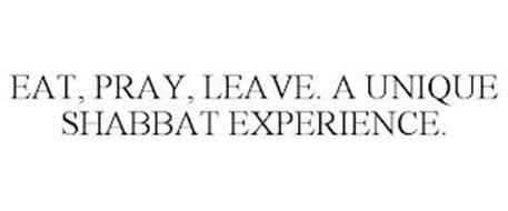EAT, PRAY, LEAVE. A UNIQUE SHABBAT EXPERIENCE.