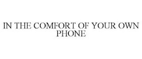 IN THE COMFORT OF YOUR OWN PHONE