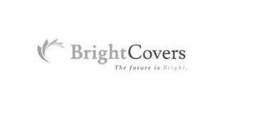 BRIGHTCOVERS THE FUTURE IS BRIGHT.