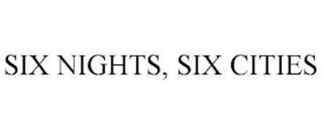 SIX NIGHTS, SIX CITIES