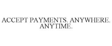 ACCEPT PAYMENTS. ANYWHERE. ANYTIME.