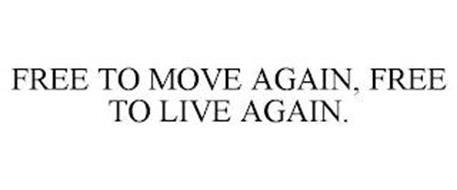 FREE TO MOVE AGAIN, FREE TO LIVE AGAIN.