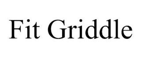 FIT GRIDDLE