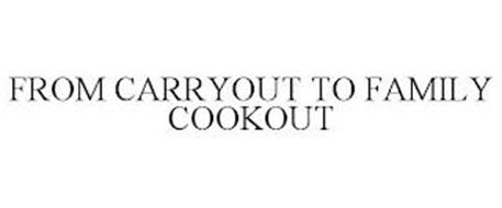 FROM CARRYOUT TO FAMILY COOKOUT