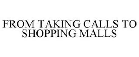 FROM TAKING CALLS TO SHOPPING MALLS