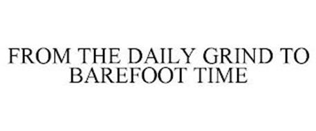 FROM THE DAILY GRIND TO BAREFOOT TIME