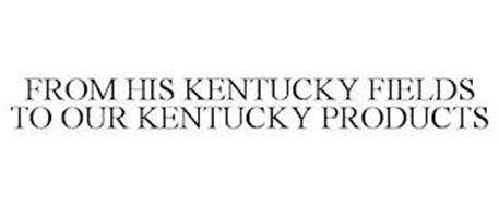 FROM HIS KENTUCKY FIELDS TO OUR KENTUCKY PRODUCTS