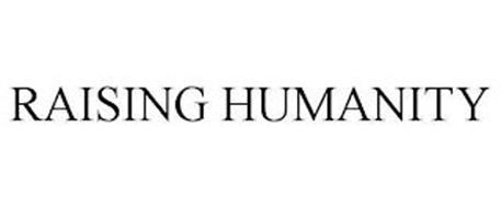 RAISING HUMANITY