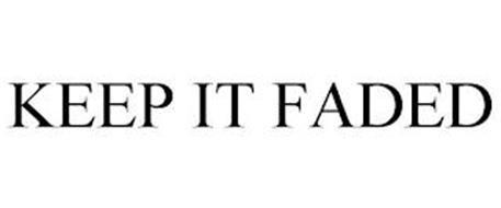 KEEP IT FADED