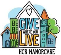 GIVE WHERE YOU LIVE HCR MANORCARE