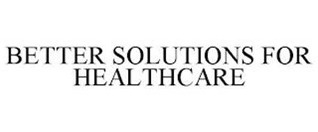 BETTER SOLUTIONS FOR HEALTHCARE