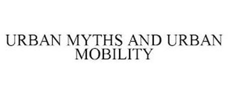 URBAN MYTHS AND URBAN MOBILITY