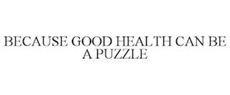 BECAUSE GOOD HEALTH CAN BE A PUZZLE