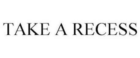 TAKE A RECESS