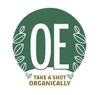 OE TAKE A SHOT ORGANICALLY