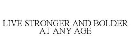 LIVE STRONGER AND BOLDER AT ANY AGE