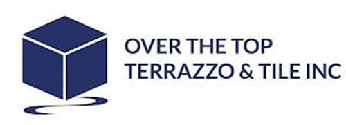 OVER THE TOP TERRAZZO & TILE INC