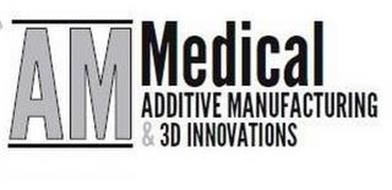AM MEDICAL ADDITIVE MANUFACTURING & 3D INNOVATIONS