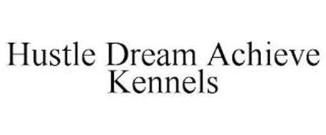 HUSTLE DREAM ACHIEVE KENNELS