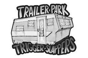 TRAILER PARK TRIGGER SLAPPERS